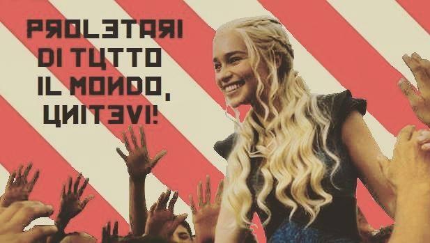 (Attuale copertina della pagina di Facebook Comunisti per Daenerys Targaryen. Anche in questo caso possiamo vede l'ironia politica che sfrutta il successo delle narrative fantasy)